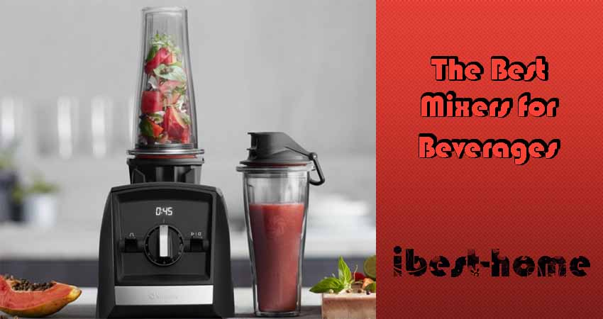 The Best Mixers for Beverages